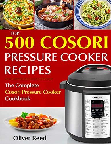 Top 500 Cosori Pressure Cooker Recipes: The Complete Cosori Pressure Cooker Cookbook (Pic Pressure Cooker)