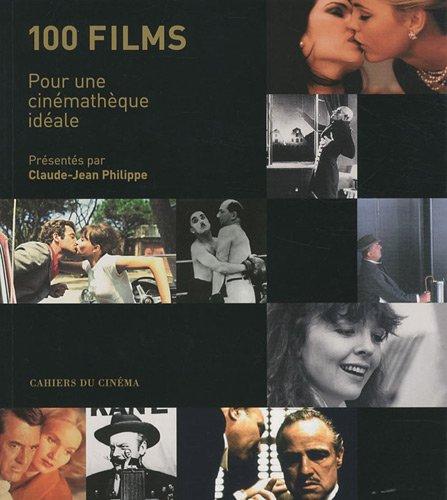 100 films : Pour une cinémathèque idéale ~ Claude-Jean Philippe