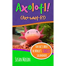 Axolotl!: Fun Facts About the World's Coolest Salamander - An Info-Picturebook for Kids