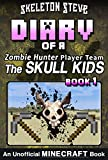 Minecraft Diary of a Zombie Hunter Player Team 'The Skull Kids' - Book 1: Unofficial Minecraft Books for Kids, Teens, & Nerds - Adventure Fan Fiction Diary ... Hunter Skull Kids Hunting Herobrine)