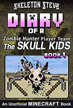 Minecraft Diary of a Zombie Hunter Player Team 'The Skull Kids' - Book 1: Unofficial Minecraft Books for Kids, Teens, & Nerds - Adventure Fan Fiction Diary ... Hunter Skull Kids Hunting Herobrine) by [Steve, Skeleton]
