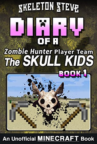 Minecraft Diary of a Zombie Hunter Player Team 'The Skull Kids' - Book 1: Unofficial Minecraft Books for Kids, Teens, & Nerds - Adventure Fan Fiction Diary ... Hunter Skull