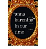 [(Anna Karenina in Our Time: Seeing More Wisely)] [Author: Gary Saul Morson] published on (January, 2008)