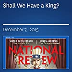 Shall We Have a King? | Charles C. W. Cooke