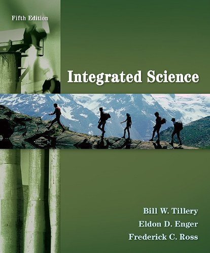 Integrated Science 5th (fifth) Edition by Tillery, Bill, Enger, Eldon, Ross, Frederick published by McGraw-Hill Science/Engineering/Math (2010)