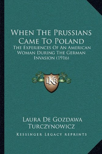 When The Prussians Came To Poland: The Experiences Of An American Woman During The German Invasion (1916) PDF