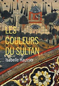 Les couleurs du sultan par Isabelle Hausser