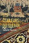 Les couleurs du sultan par Hausser