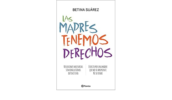 Las madres tenemos derechos eBook: Betina Suárez: Amazon.es: Tienda Kindle