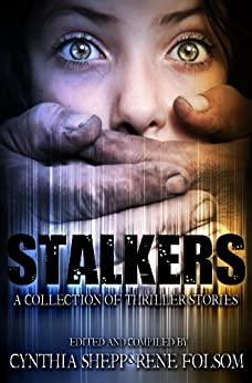 Stalkers: A Collection of Thriller Stories (Indie Style Press Anthologies Book 3) by [Folsom, Rene, Brant, Jason, Dearing, S.L., Hopkins, Bart, Messenger, Jon, Spencer, Lindy, McMinimy, Magen, Loring, Michael, Scalise, Nicki, Taylor, Phil]