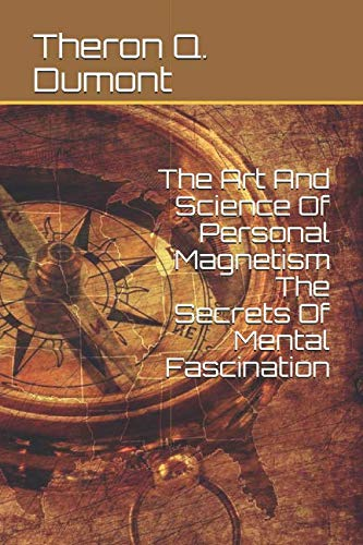 The Art And Science Of Personal Magnetism The Secrets Of Mental Fascination ()