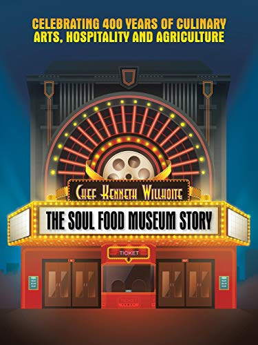 The Soul Food Museum Story: Celebrating 400 Years of Culinary Arts Hospitality and Agriculture by Chef Kenneth Willhoite