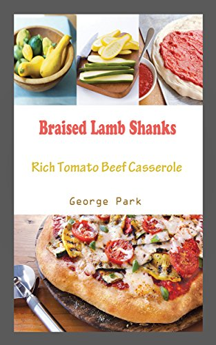 Rich Tomato - Braised Lamb Shanks: Rich Tomato Beef Casserole