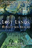 img - for Lost Lands, Forgotten Realms: Sunken Continents, Vanished Cities, and the Kingdoms That History Misplaced book / textbook / text book