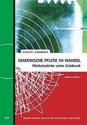 Diakonische Pflege im Wandel: Nächstenliebe unter Zeitdruck: Studien zur Pflege 1
