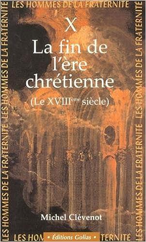 Lire un Les hommes de la fraternité : Tome 10, Les chrétiens du XVIIIe siècle : la fin de l'ère chrétienne ? pdf, epub ebook