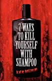 7 Ways to Kill Yourself with Shampoo, Katie Holzman, 1456089366