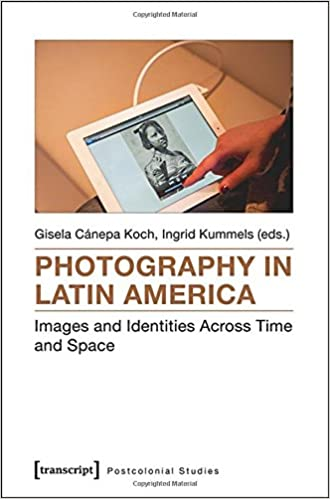 Read Photography in Latin America: Images and Identities Across Time and Space (Postcolonial Studies) PDF, azw (Kindle), ePub