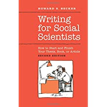 Writing for Social Scientists: How to Start and Finish Your Thesis, Book, or Article: Second Edition
