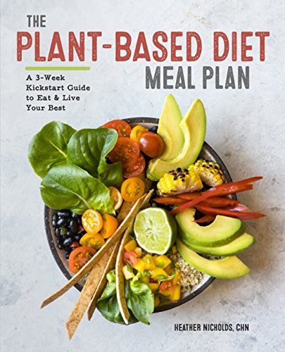The Plant-Based Diet Meal Plan: A 3-Week Kickstart Guide to Eat & Live Your Best by Heather Nicholds RHN