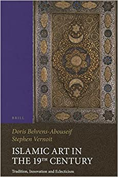 Book Islamic Art in the 19th Century (Islamic History and Civilization)