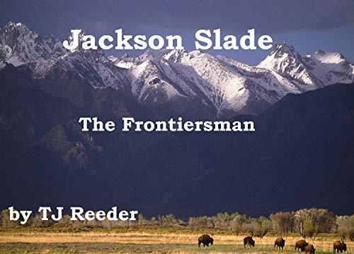 Jackson Slade, Frontiersman, by TJ Reeder by [Reeder, TJ]