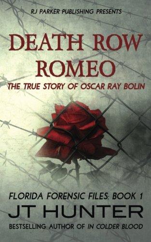 Death Row Romeo The True Story of Oscar Ray Bolin (Florida Forensic Files) (Volume 1)