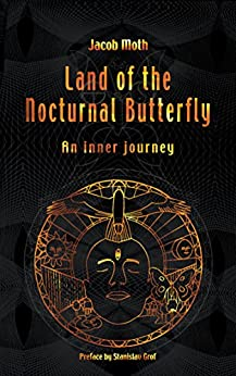 Land of the Nocturnal Butterfly: An Inner Journey by [Moth,Jacob]