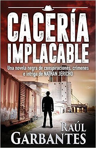 Cacería Implacable serie de suspenso y misterio del detective Nathan Jericho: Amazon.es: Raúl Garbantes: Libros