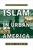 Islam in Urban America: Sunni Muslims in Chicago