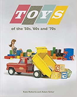 Toys Of The 50s 60s And 70s Amazon Co Uk Kate Roberts Adam Scher