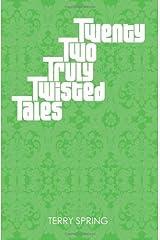 Twenty Two Truly Twisted Tales by Rachelle Spring, Terry Rachelle Spring (2006) Paperback Paperback
