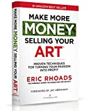 img - for Make More Money Selling Your Art: Proven Techniques For Turning Your Passion Into Profit book / textbook / text book