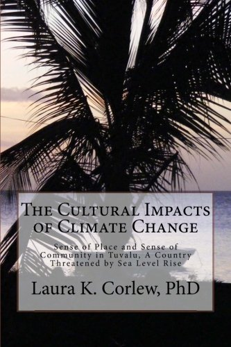 The Cultural Impacts of Climate Change: Sense of Place and Sense of Community in Tuvalu, A Country Threatened by Sea Level Rise