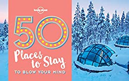 50 Places To Stay To Blow Your Mind (Lonely Planet)