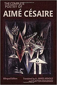 The Complete Poetry of Aime Cesaire: Bilingual Edition (Wesleyan Poetry Series)