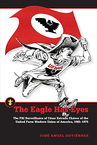 Pdf Social Sciences The Eagle Has Eyes: The FBI Surveillance of César Estrada Chávez of the United Farm Workers Union of America, 1965–1975 (Latinos in the United States)