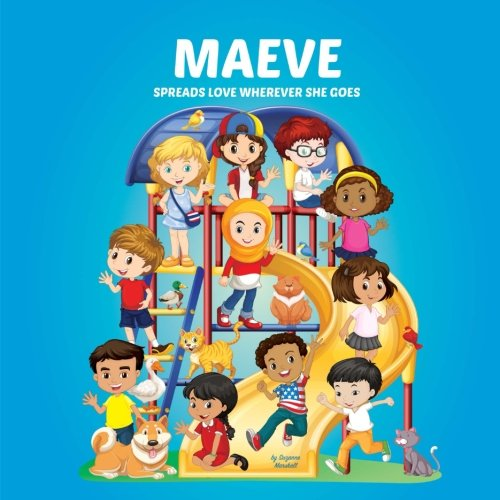 Download Maeve Spreads Love Wherever She Goes: Building Self-Esteem in Children & Books About Bullying (Multicultural Children's Books, Self-Esteem Books for ... Books for Kids, Personalized Kids Books) ebook