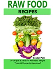 Raw Food Recipes: 50 Unique and Delicious Raw Food Recipes Vegan and Vegetarian Approved!