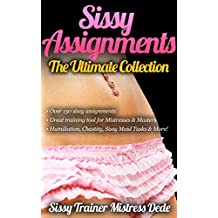 Sissy Assignments ~ Over 150 Sissy Assignments ~ Great Sissy Boi Training resource for Mistresses/Masters/Dominatrix and other Sissy Trainers!: The Ultimate ... (Sissy Boy Feminization Training)