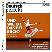 Deutsch perfekt Audio. 4/2018: Deutsch lernen Audio - Und wie ist das bei euch? Hörbuch von div. Gesprochen von: div.