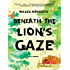 Beneath the Lion's Gaze: A Novel: A Novel