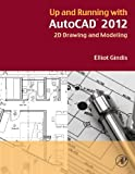 img - for Up and Running with AutoCAD 2012: 2D Drawing and Modeling by Elliot Gindis (2011-08-11) book / textbook / text book
