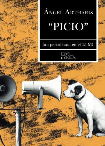 PICIO: (Un perroflauta en el 15-M) (Spanish Edition) PDF