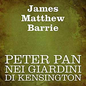 Peter Pan nei giardini di Kensington [Peter Pan in Kensington Gardens] Audiobook