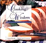 img - for Cooking with Wisdom: Wholesome, Delicious, Simple Recipes for Health Conscious People, Cooking Naturally--from the Amish Community book / textbook / text book