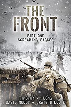 Screaming Eagles (The Front, Book 1) by [Long, Timothy W, Moody, David, DiLouie, Craig]