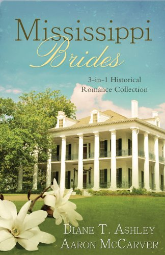 Mississippi Brides: 3-in-1 Historical Collection (Romancing America) by [Ashley, Diane T., McCarver, Aaron]