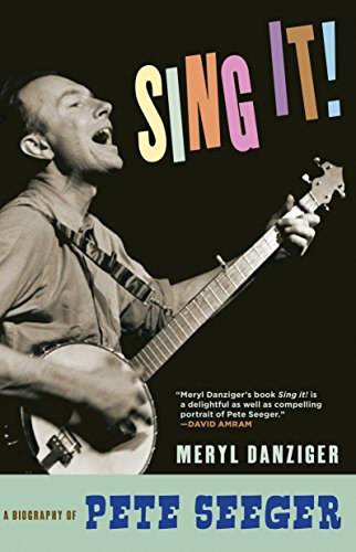 Sing It!: A Biography of Pete Seeger (Seeger Banjo Book Pete)