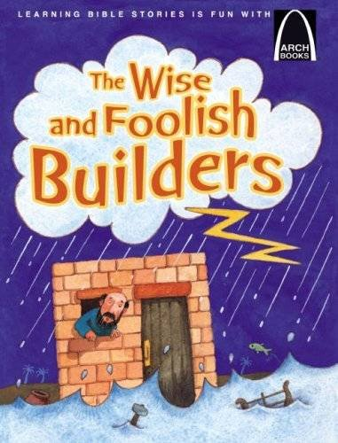 - The Wise and Foolish Builders - Arch Book (Arch Books)